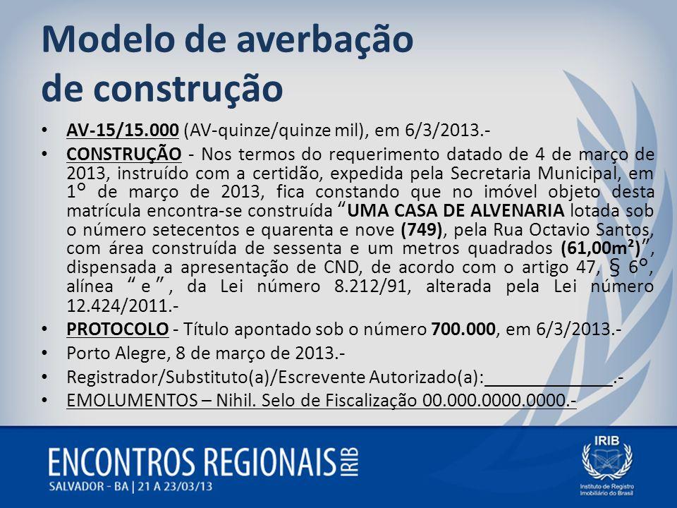 Modelo de averbação de construção AV-15/15.000 (AV-quinze/quinze mil), em 6/3/2013.- CONSTRUÇÃO - Nos termos do requerimento datado de 4 de março de 2