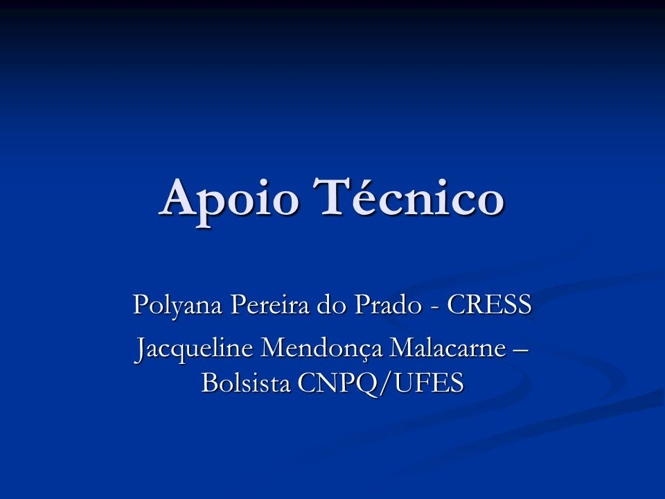 Apoio Técnico Polyana Pereira do Prado - CRESS Jacqueline Mendonça Malacarne – Bolsista CNPQ/UFES
