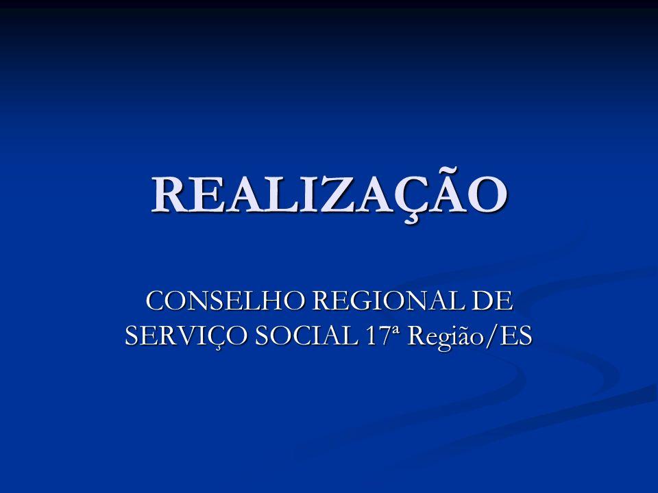 REALIZAÇÃO CONSELHO REGIONAL DE SERVIÇO SOCIAL 17ª Região/ES
