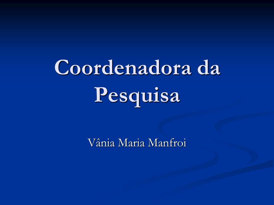 Coordenadora da Pesquisa Vânia Maria Manfroi
