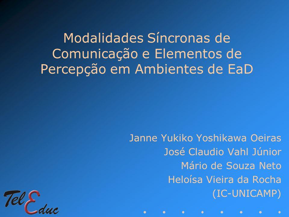 Modalidades Síncronas de Comunicação e Elementos de Percepção em Ambientes de EaD Janne Yukiko Yoshikawa Oeiras José Claudio Vahl Júnior Mário de Souz