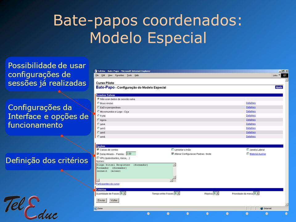 Bate-papos coordenados: Modelo Especial Possibilidade de usar configurações de sessões já realizadas Definição dos critérios Configurações da Interfac