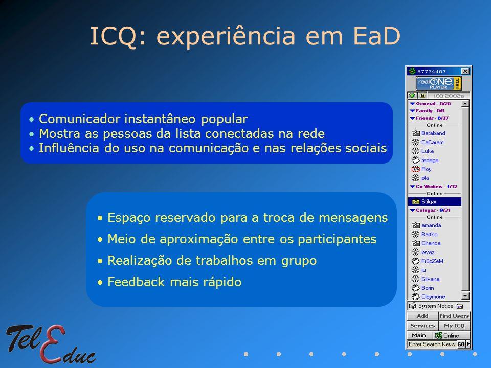 ICQ: experiência em EaD Comunicador instantâneo popular Mostra as pessoas da lista conectadas na rede Influência do uso na comunicação e nas relações
