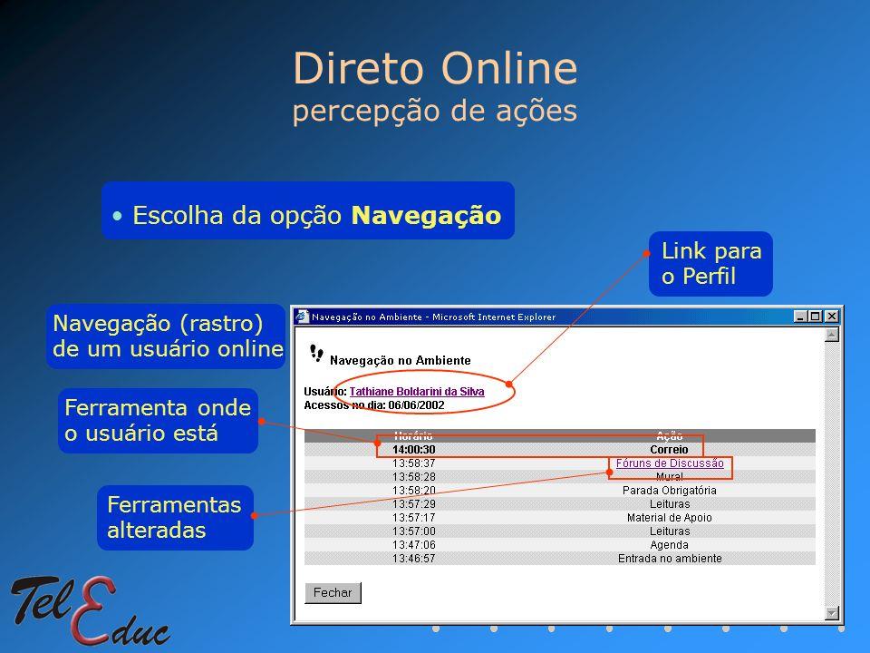 Direto Online percepção de ações Escolha da opção Navegação Navegação (rastro) de um usuário online Ferramenta onde o usuário está Ferramentas alterad