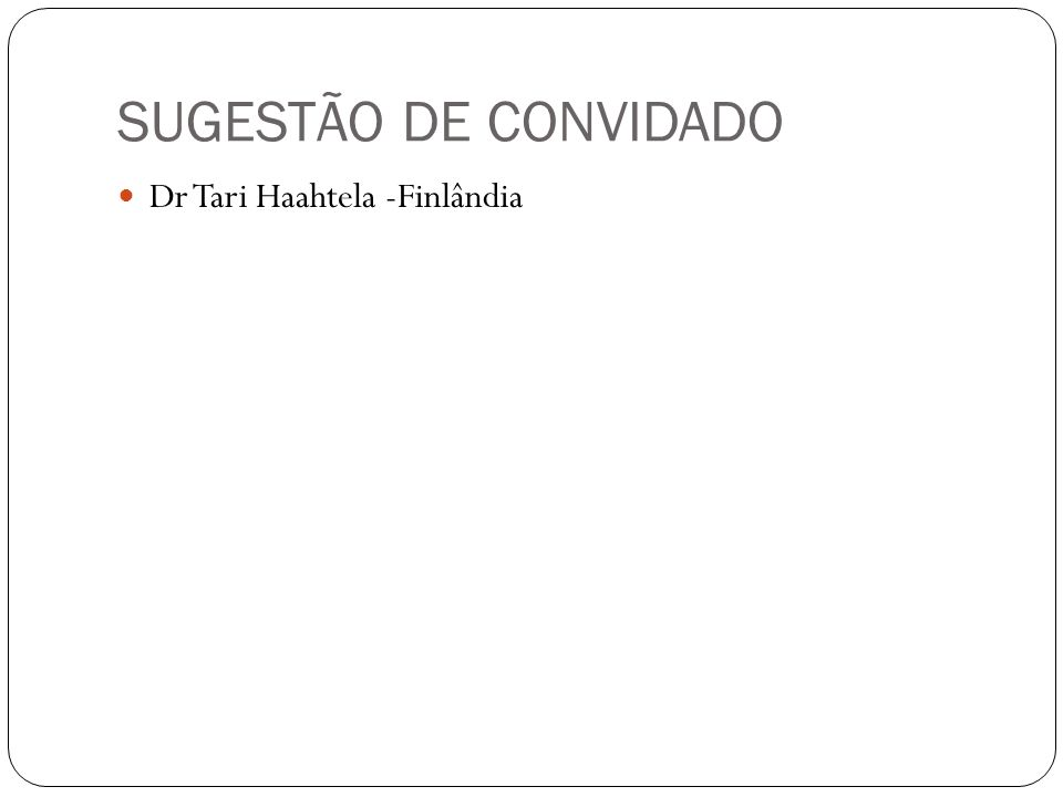 SUGESTÃO DE CONVIDADO Dr Tari Haahtela -Finlândia