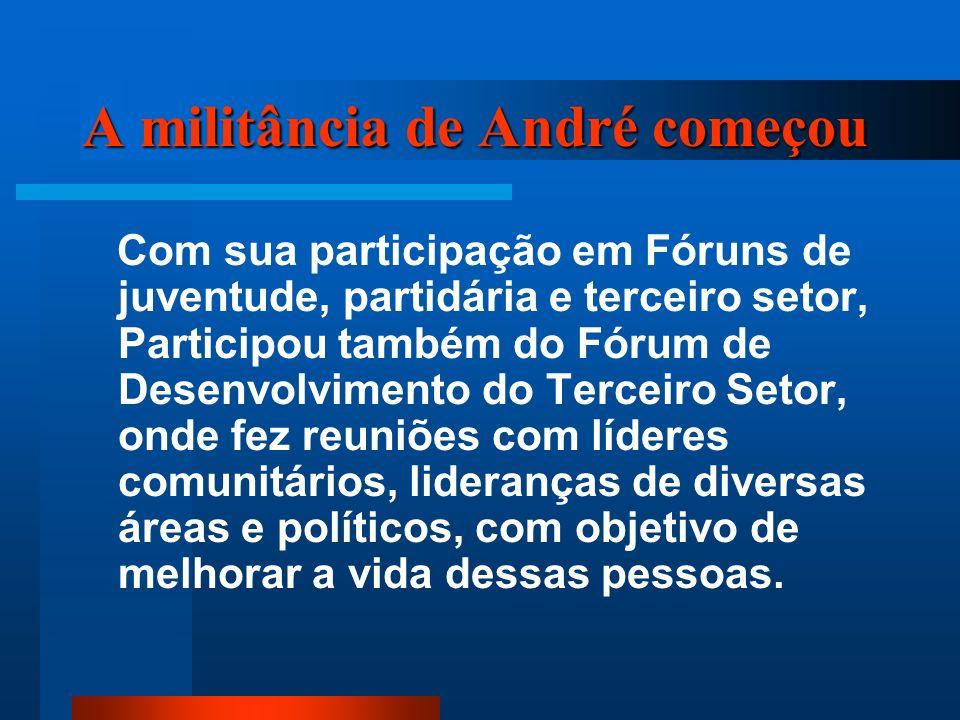 A militância de André começou Com sua participação em Fóruns de juventude, partidária e terceiro setor, Participou também do Fórum de Desenvolvimento