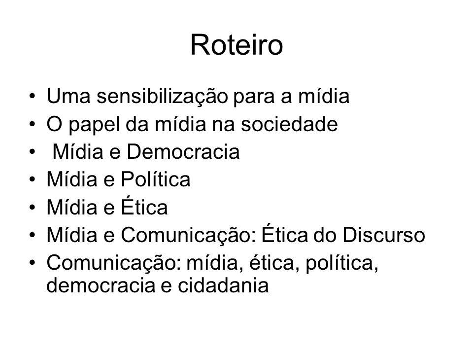 Roteiro Uma sensibilização para a mídia O papel da mídia na sociedade Mídia e Democracia Mídia e Política Mídia e Ética Mídia e Comunicação: Ética do