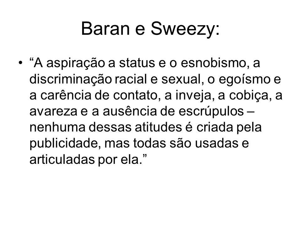 Baran e Sweezy: A aspiração a status e o esnobismo, a discriminação racial e sexual, o egoísmo e a carência de contato, a inveja, a cobiça, a avareza