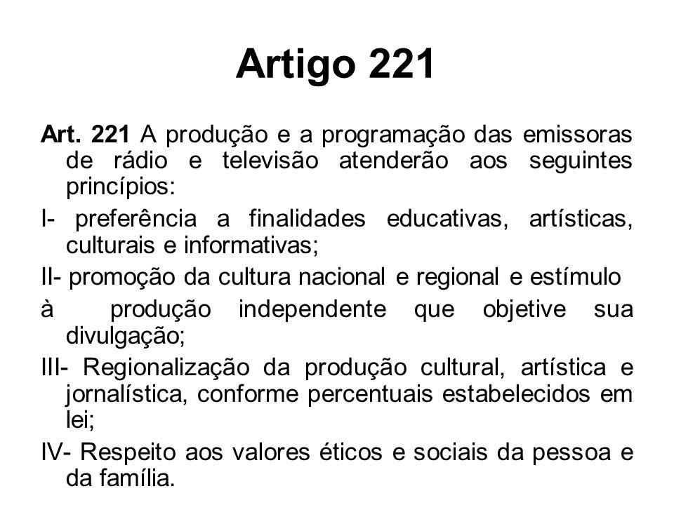Artigo 221 Art. 221 A produção e a programação das emissoras de rádio e televisão atenderão aos seguintes princípios: I- preferência a finalidades edu