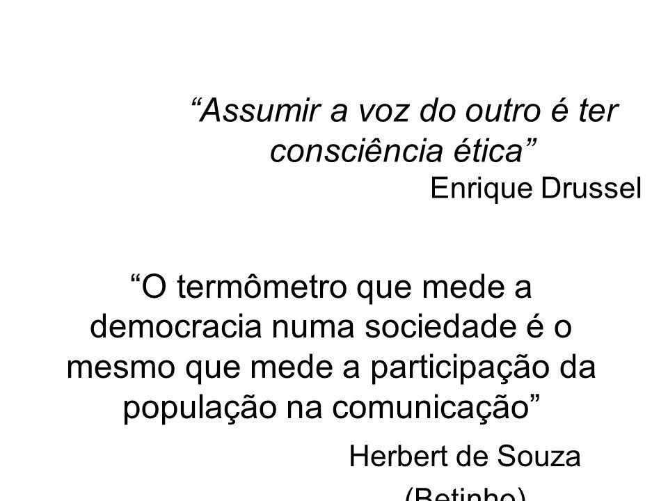 Assumir a voz do outro é ter consciência ética Enrique Drussel O termômetro que mede a democracia numa sociedade é o mesmo que mede a participação da