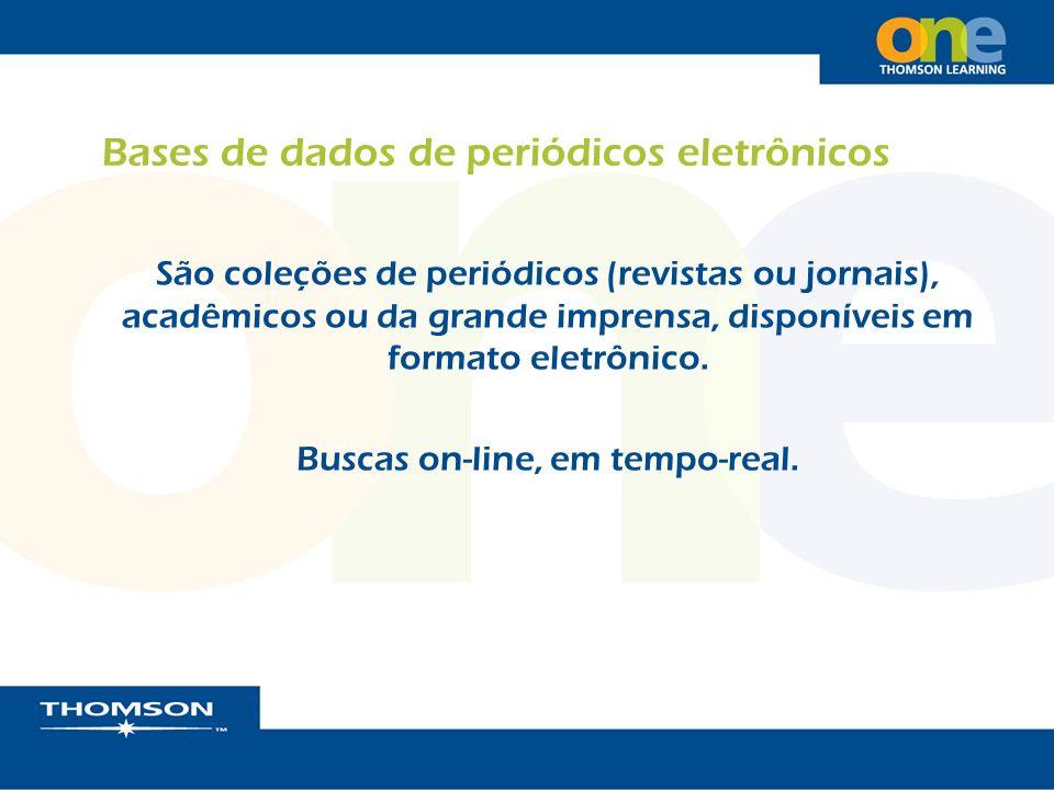Bases de dados de periódicos eletrônicos São coleções de periódicos (revistas ou jornais), acadêmicos ou da grande imprensa, disponíveis em formato el