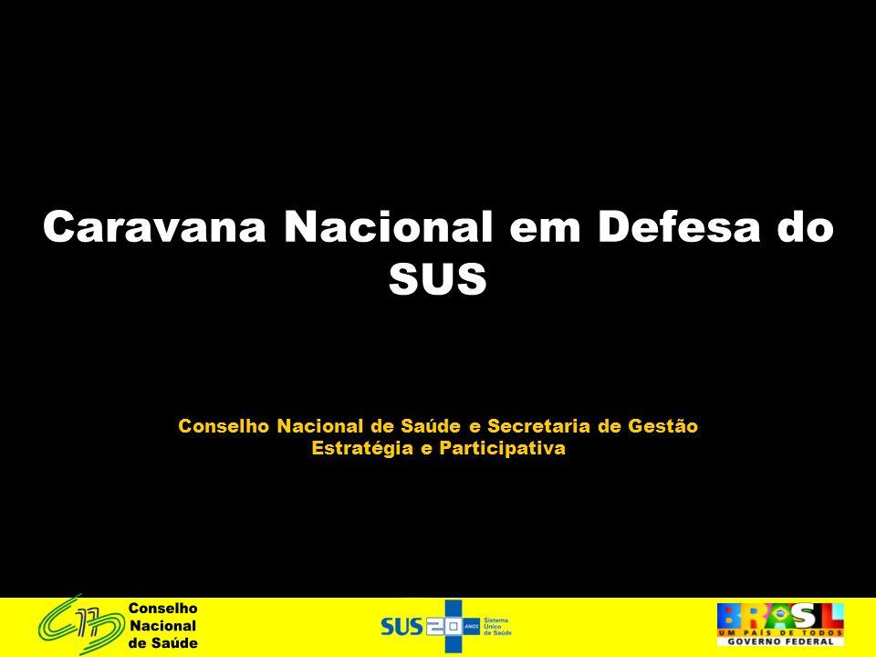 Caravana Nacional em Defesa do SUS Conselho Nacional de Saúde e Secretaria de Gestão Estratégia e Participativa