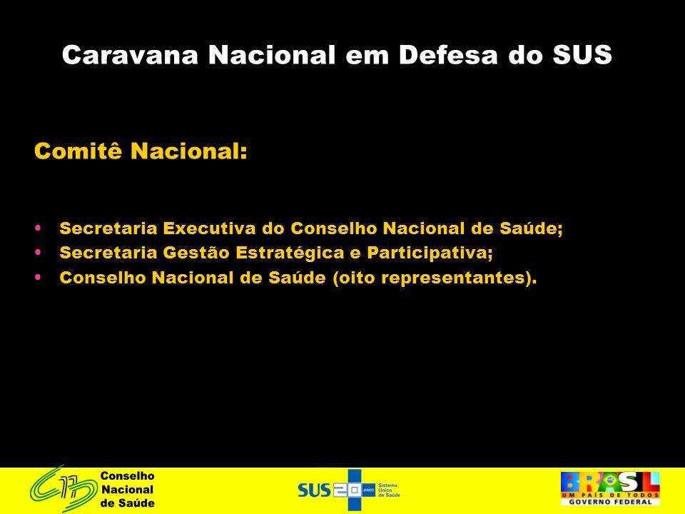 Caravana Nacional em Defesa do SUS Comitê Nacional: Secretaria Executiva do Conselho Nacional de Saúde; Secretaria Gestão Estratégica e Participativa;