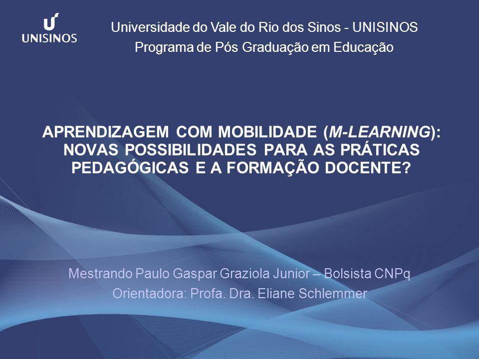 APRENDIZAGEM COM MOBILIDADE (M-LEARNING): NOVAS POSSIBILIDADES PARA AS PRÁTICAS PEDAGÓGICAS E A FORMAÇÃO DOCENTE? Mestrando Paulo Gaspar Graziola Juni