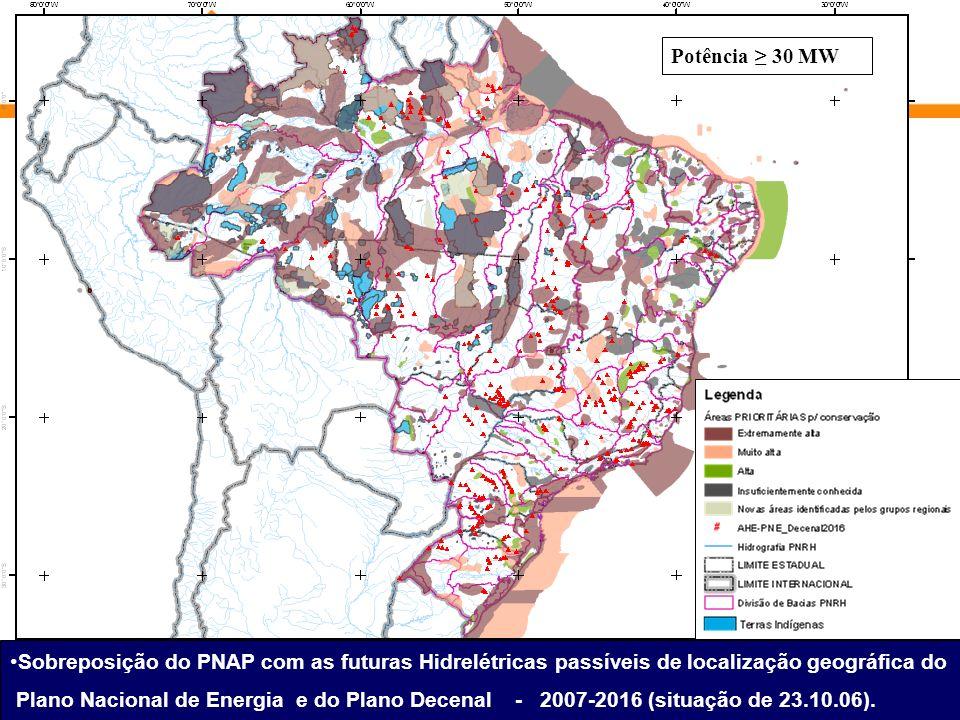 Potência 30 MW Sobreposição do PNAP com as futuras Hidrelétricas passíveis de localização geográfica do Plano Nacional de Energia e do Plano Decenal - 2007-2016 (situação de 23.10.06).