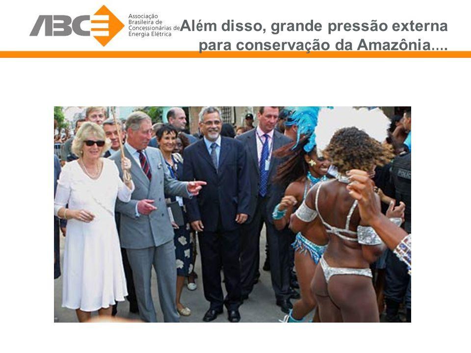 Al é m disso, grande pressão externa para conserva ç ão da Amazônia ….
