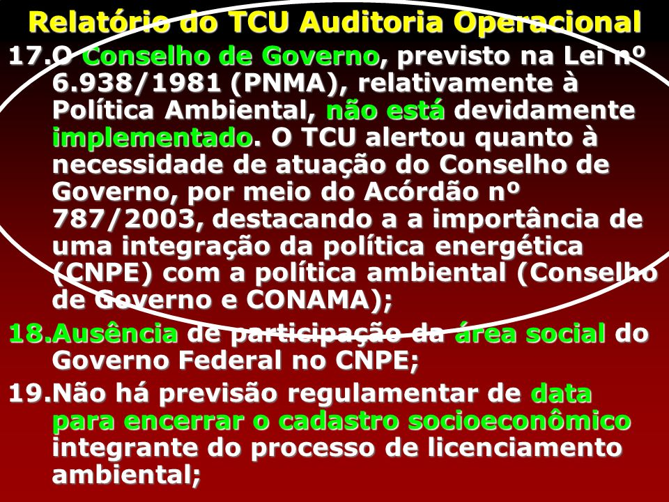 17.O Conselho de Governo, previsto na Lei nº 6.938/1981 (PNMA), relativamente à Política Ambiental, não está devidamente implementado.