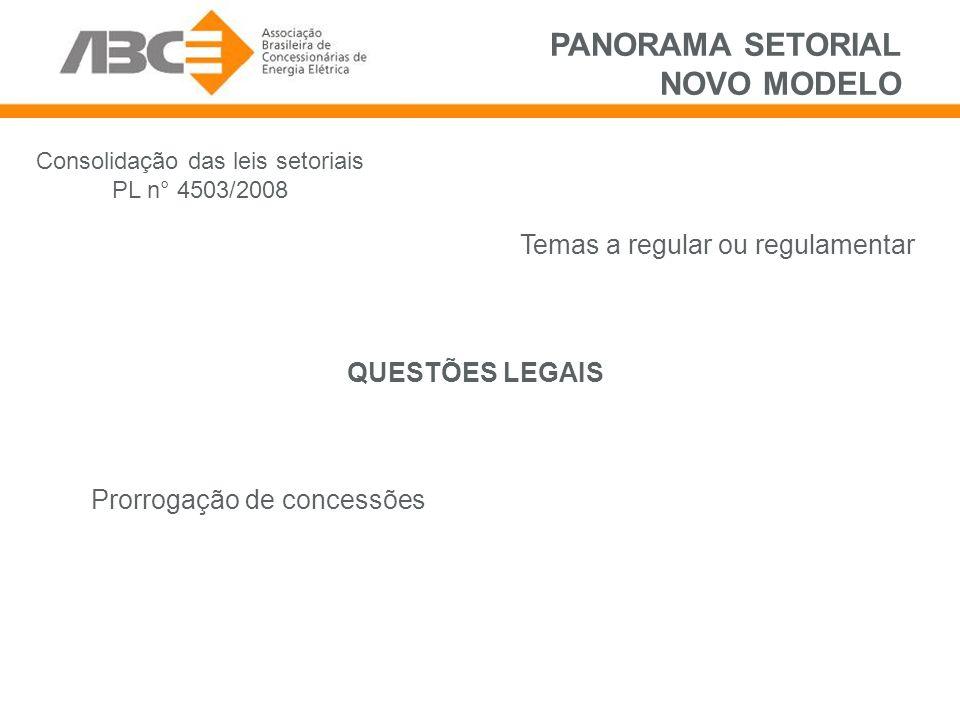 PANORAMA SETORIAL NOVO MODELO QUESTÕES LEGAIS Consolidação das leis setoriais PL n° 4503/2008 Prorrogação de concessões Temas a regular ou regulamentar