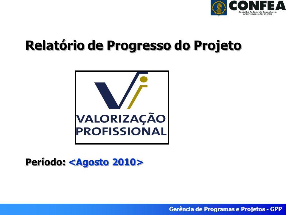 Superintendência de Programas e Projetos - SPP Período: Agosto/2008 Gerência de Programas e Projetos - GPP Relatório de Progresso do Projeto Período: