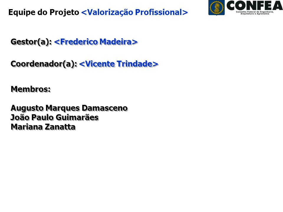 Superintendência de Programas e Projetos - SPP Período: Agosto/2008 Equipe do Projeto Gestor(a): Coordenador(a): Membros: Augusto Marques Damasceno Jo