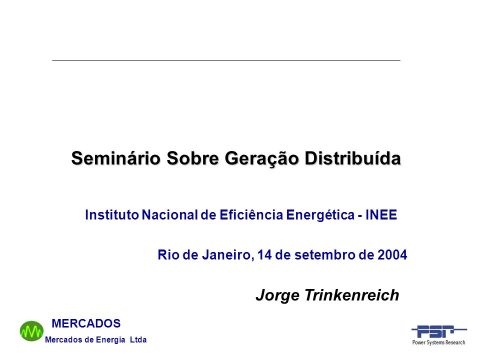 Mercados de Energia Ltda MERCADOS Seminário Sobre Geração Distribuída Jorge Trinkenreich Instituto Nacional de Eficiência Energética - INEE Rio de Jan