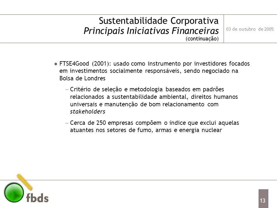 03 de outubro de 2005 13 Sustentabilidade Corporativa Principais Iniciativas Financeiras (continuação) FTSE4Good (2001): usado como instrumento por in