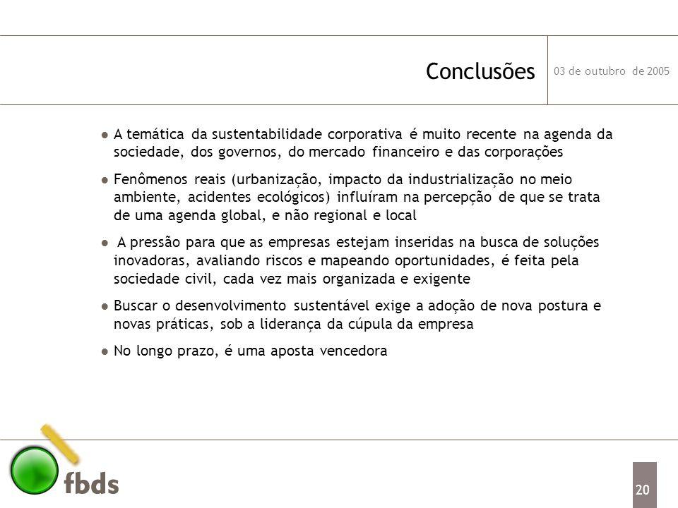 03 de outubro de 2005 20 Conclusões A temática da sustentabilidade corporativa é muito recente na agenda da sociedade, dos governos, do mercado financ