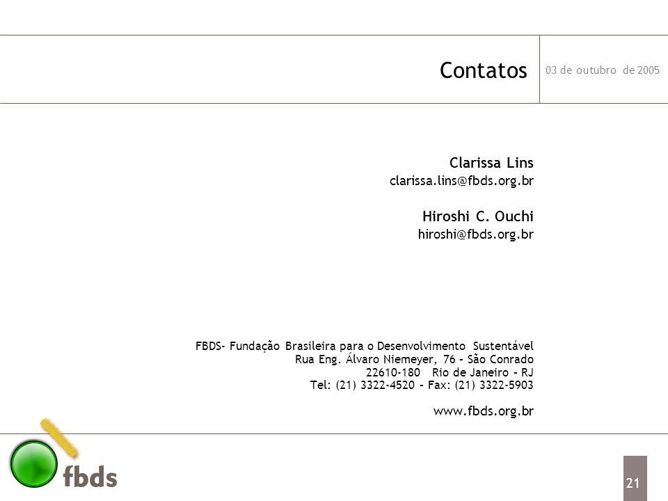 03 de outubro de 2005 21 Contatos Clarissa Lins clarissa.lins@fbds.org.br Hiroshi C. Ouchi hiroshi@fbds.org.br FBDS- Fundação Brasileira para o Desenv