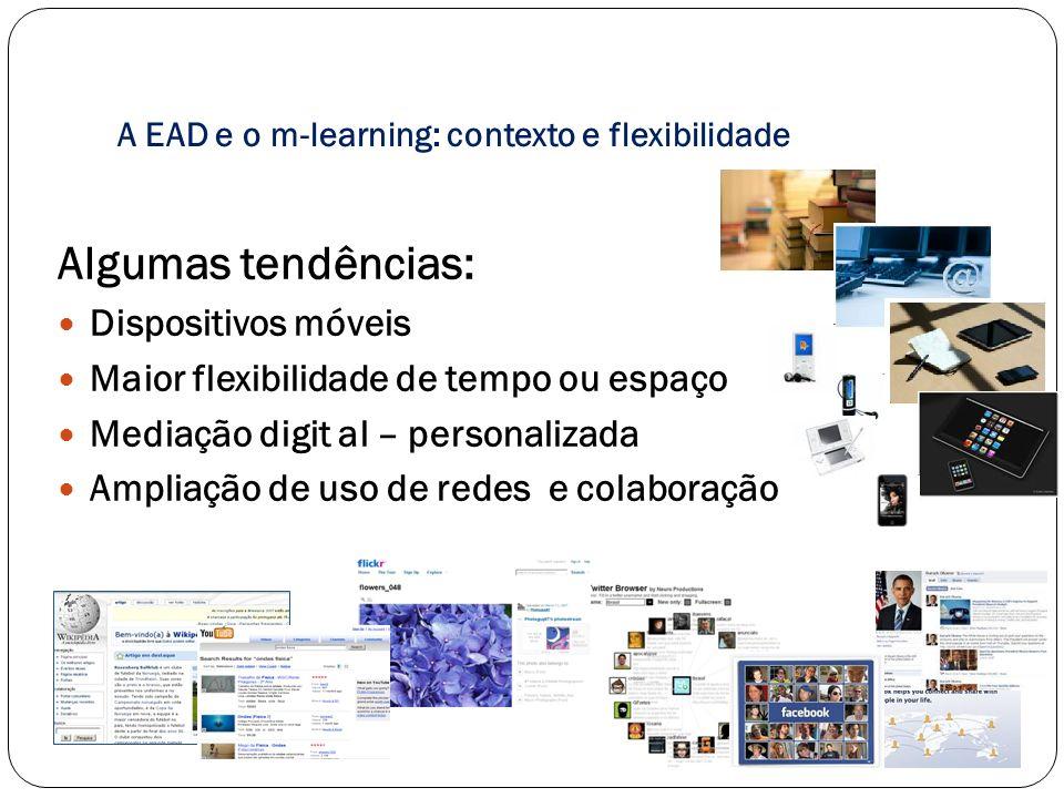 A EAD e o m-learning: contexto e flexibilidade Algumas tendências: Dispositivos móveis Maior flexibilidade de tempo ou espaço Mediação digit al – pers