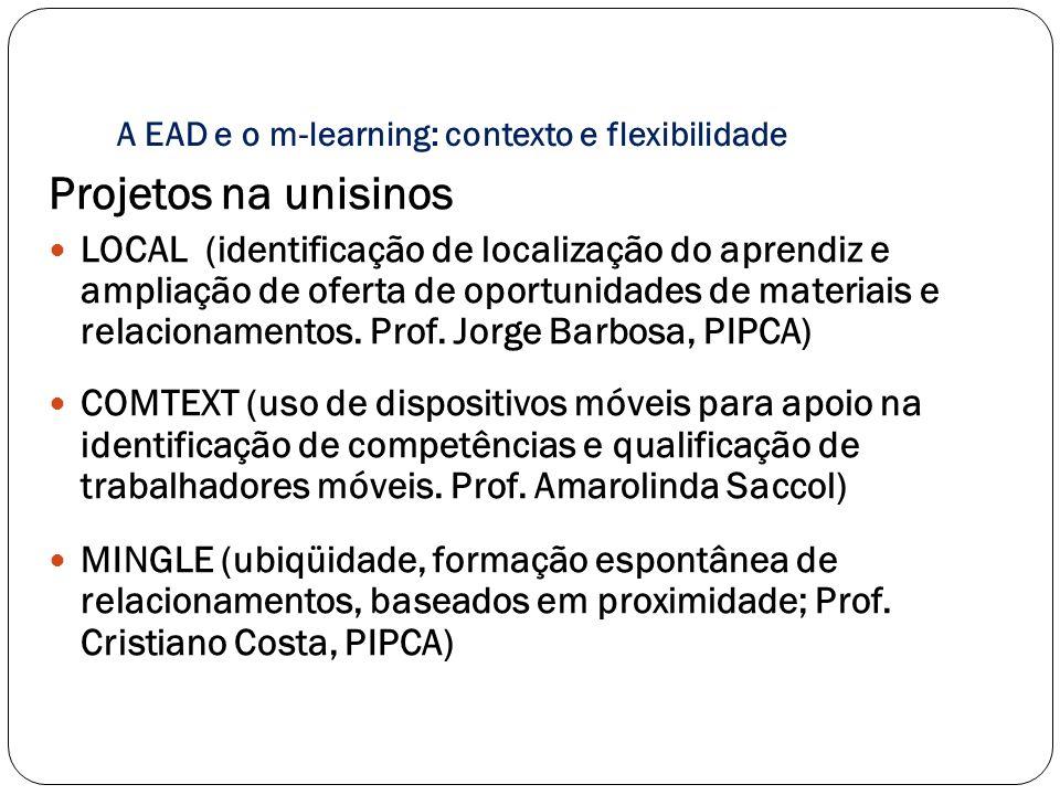 A EAD e o m-learning: contexto e flexibilidade Projetos na unisinos LOCAL (identificação de localização do aprendiz e ampliação de oferta de oportunid