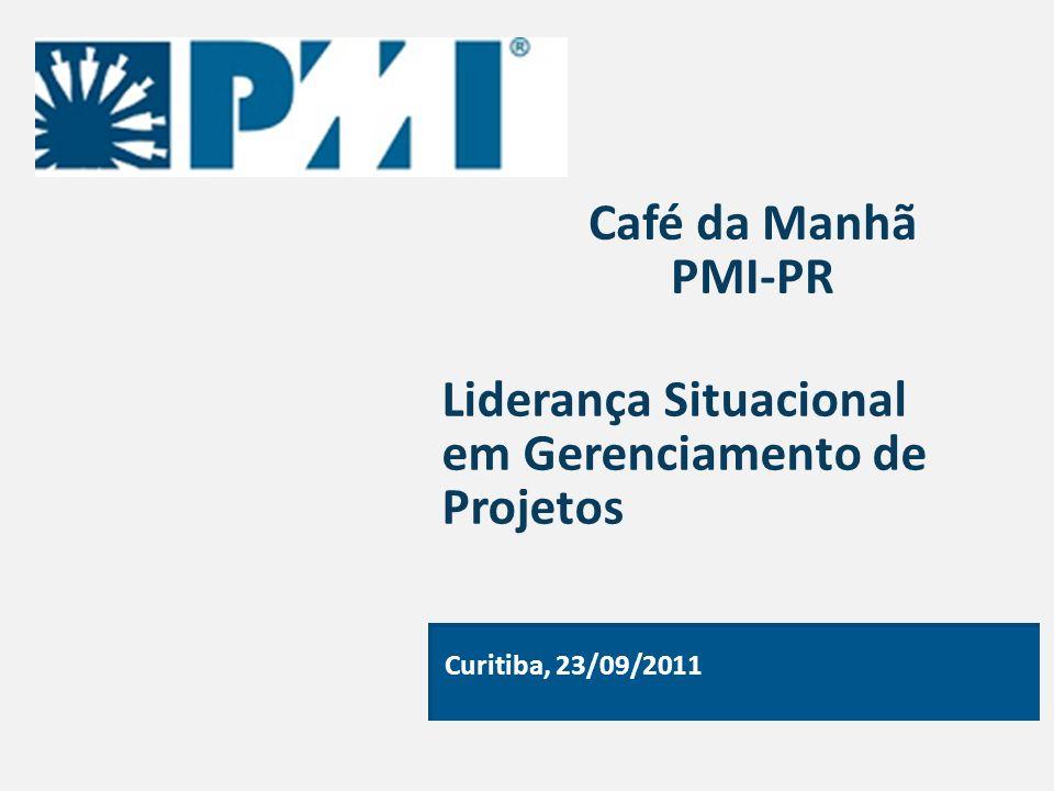 Café da Manhã PMI-PR Curitiba, 23/09/2011 Liderança Situacional em Gerenciamento de Projetos