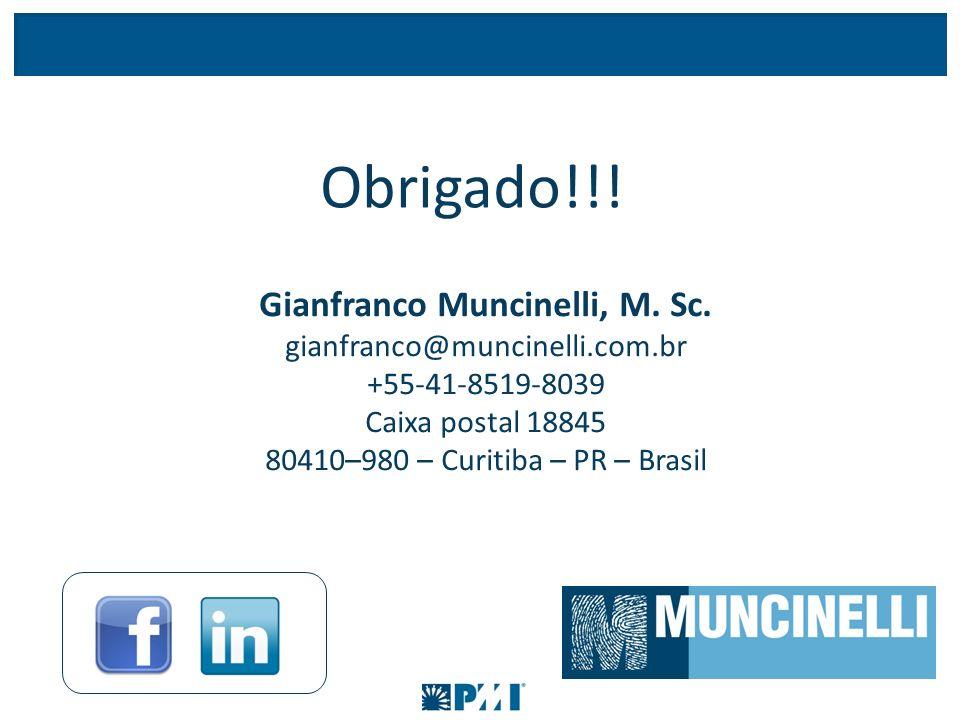 Obrigado!!! Gianfranco Muncinelli, M. Sc. gianfranco@muncinelli.com.br +55-41-8519-8039 Caixa postal 18845 80410–980 – Curitiba – PR – Brasil