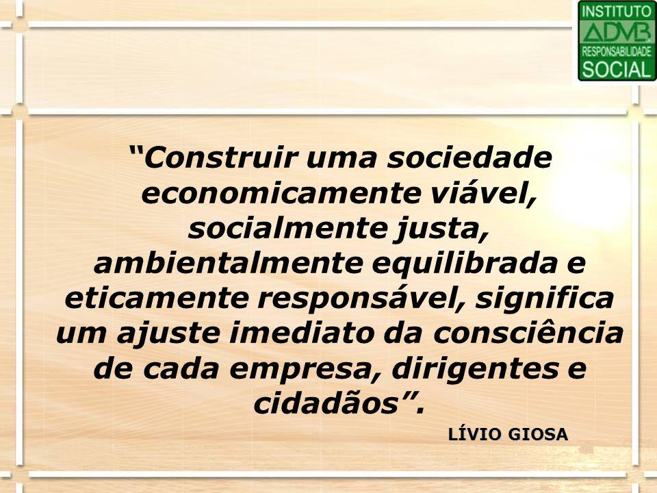 Construir uma sociedade economicamente viável, socialmente justa, ambientalmente equilibrada e eticamente responsável, significa um ajuste imediato da