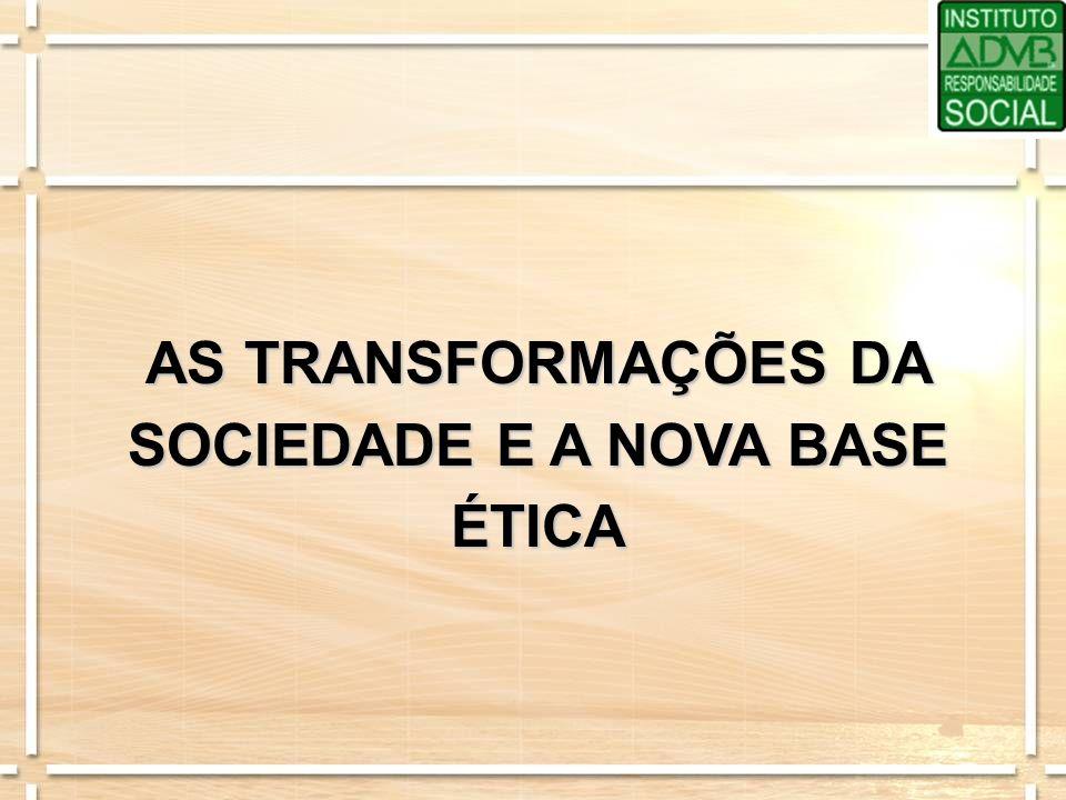AS TRANSFORMAÇÕES DA SOCIEDADE E A NOVA BASE ÉTICA