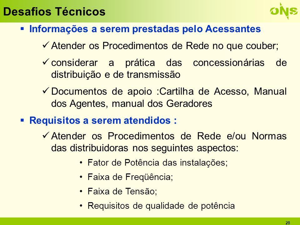 28 Desafios Técnicos Informações a serem prestadas pelo Acessantes Atender os Procedimentos de Rede no que couber; considerar a prática das concession