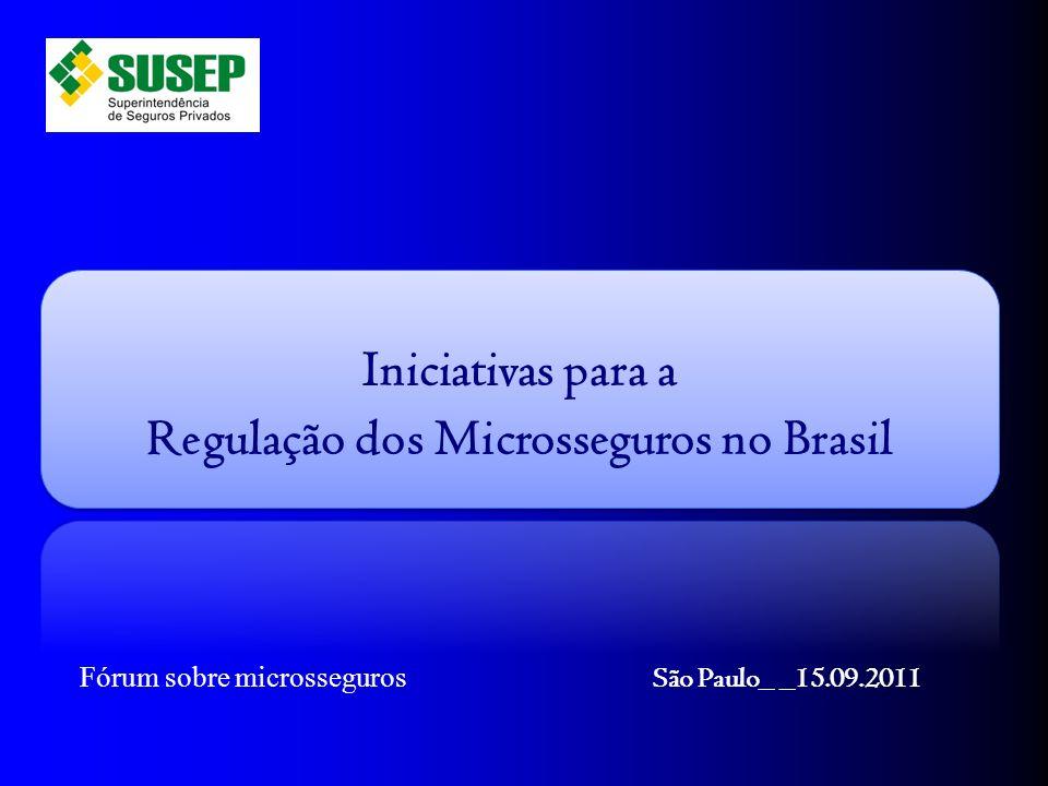 Iniciativas para a Regulação dos Microsseguros no Brasil Fórum sobre microsseguros São Paulo_ _15.09.2011