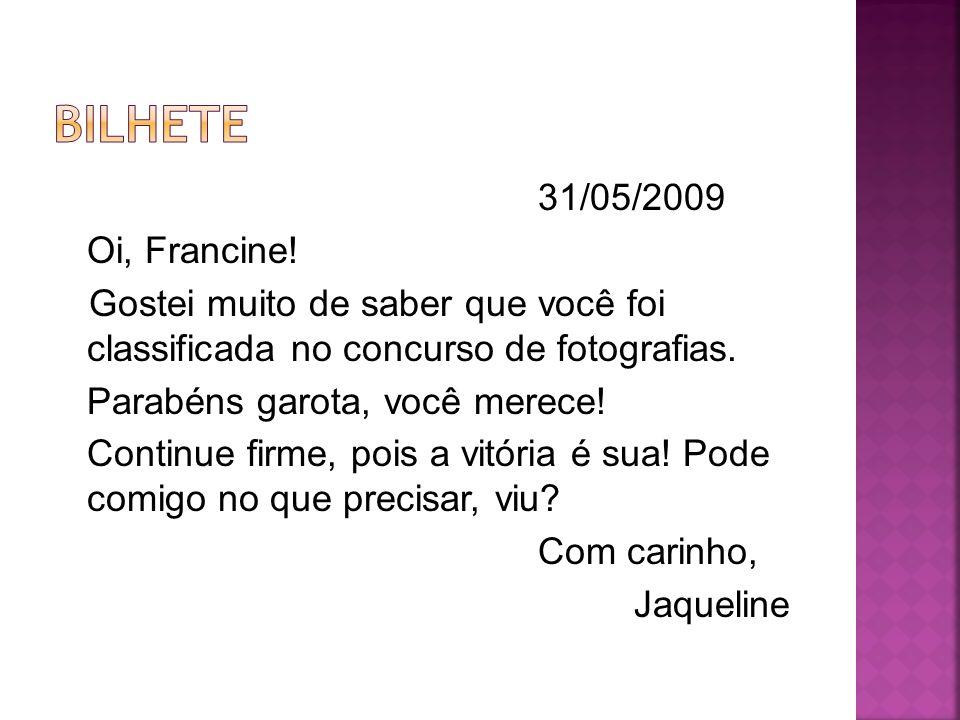31/05/2009 Oi, Francine! Gostei muito de saber que você foi classificada no concurso de fotografias. Parabéns garota, você merece! Continue firme, poi