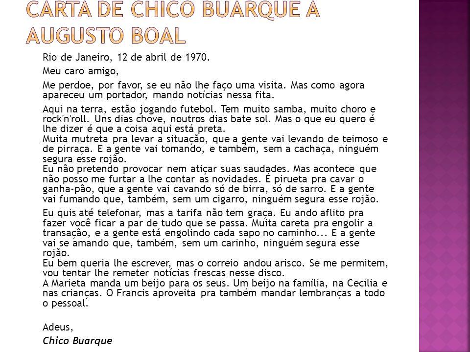 Rio de Janeiro, 12 de abril de 1970. Meu caro amigo, Me perdoe, por favor, se eu não lhe faço uma visita. Mas como agora apareceu um portador, mando n