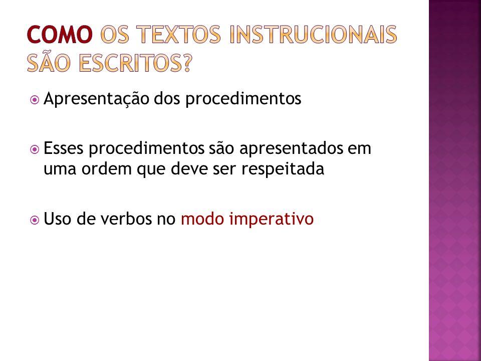 Apresentação dos procedimentos Esses procedimentos são apresentados em uma ordem que deve ser respeitada Uso de verbos no modo imperativo