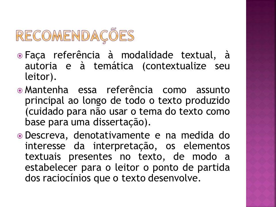 Faça referência à modalidade textual, à autoria e à temática (contextualize seu leitor). Mantenha essa referência como assunto principal ao longo de t