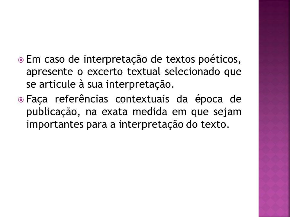 Em caso de interpretação de textos poéticos, apresente o excerto textual selecionado que se articule à sua interpretação. Faça referências contextuais