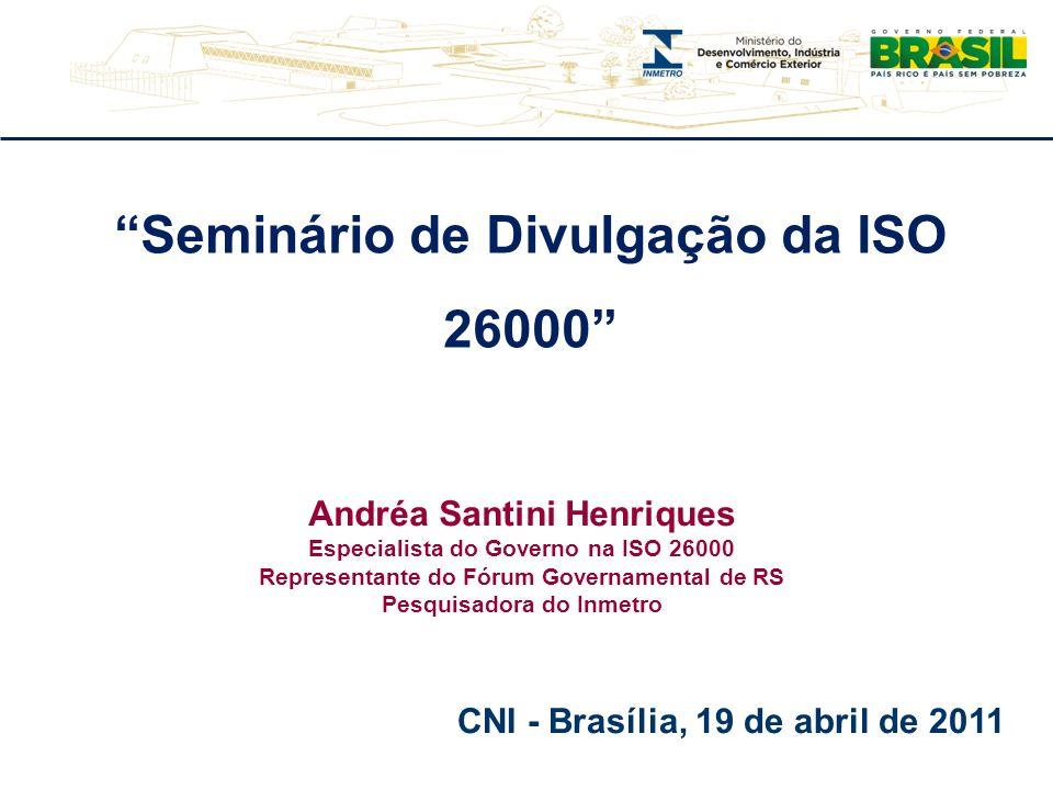 Seminário de Divulgação da ISO 26000 Andréa Santini Henriques Especialista do Governo na ISO 26000 Representante do Fórum Governamental de RS Pesquisa