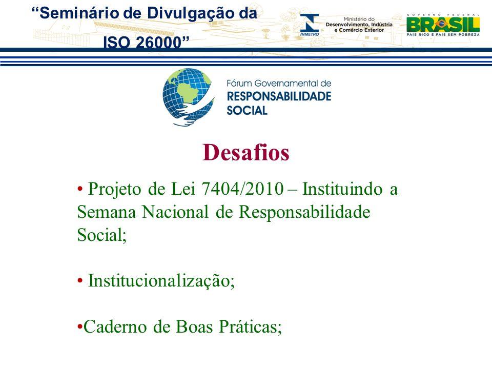 Desafios Projeto de Lei 7404/2010 – Instituindo a Semana Nacional de Responsabilidade Social; Institucionalização; Caderno de Boas Práticas; Seminário