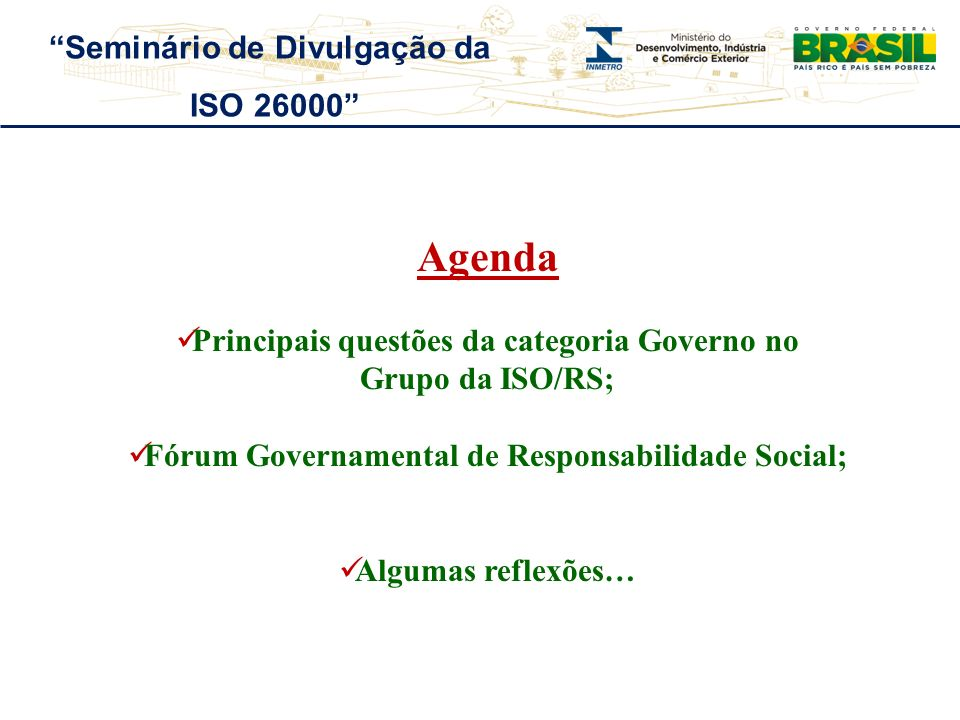 Agenda Principais questões da categoria Governo no Grupo da ISO/RS; Fórum Governamental de Responsabilidade Social; Algumas reflexões… Seminário de Di