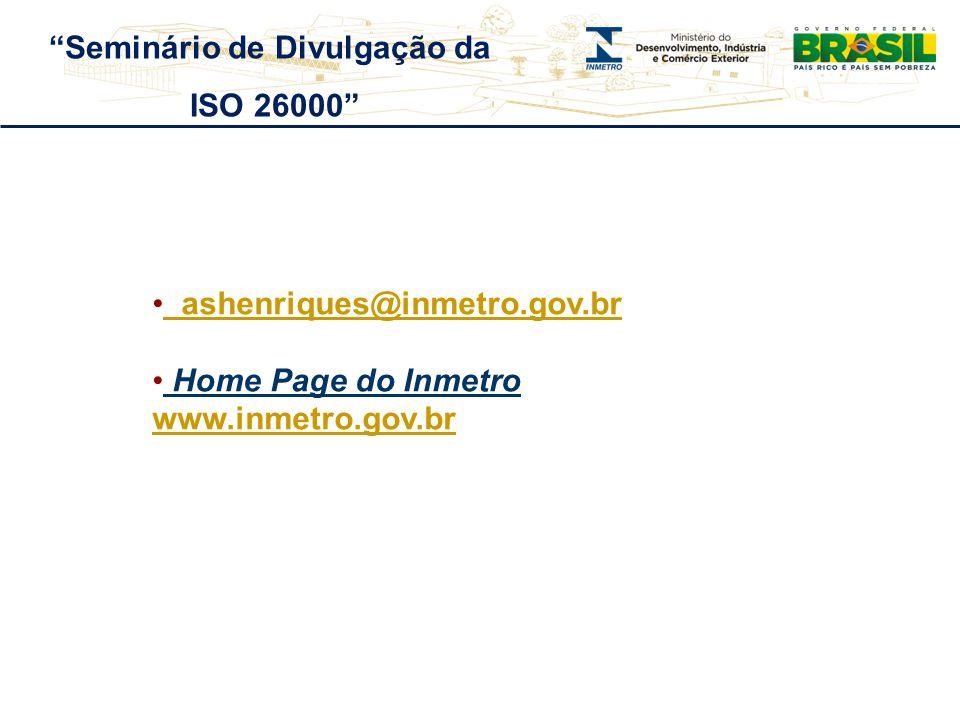 ashenriques@inmetro.gov.br ashenriques@inmetro.gov.br Home Page do Inmetro www.inmetro.gov.br Seminário de Divulgação da ISO 26000