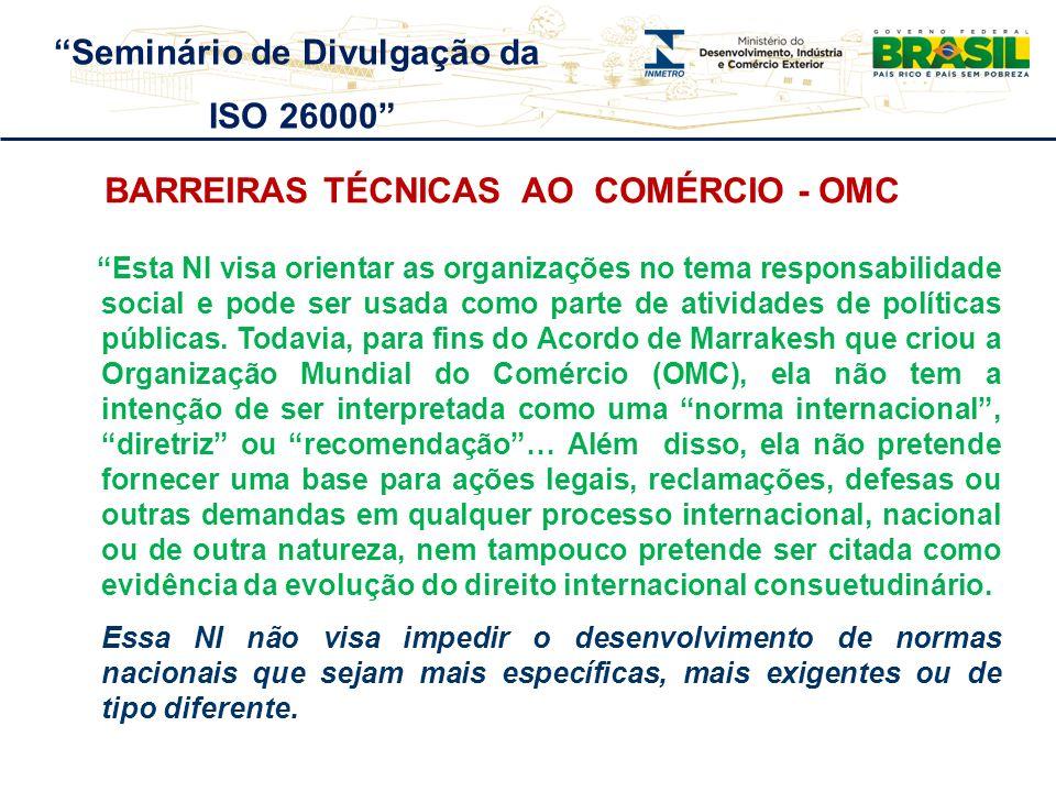 BARREIRAS TÉCNICAS AO COMÉRCIO - OMC Esta NI visa orientar as organizações no tema responsabilidade social e pode ser usada como parte de atividades d