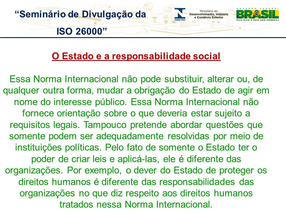O Estado e a responsabilidade social Essa Norma Internacional não pode substituir, alterar ou, de qualquer outra forma, mudar a obrigação do Estado de