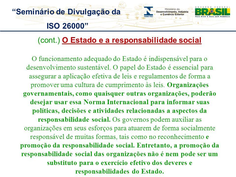 (cont.) O Estado e a responsabilidade social O funcionamento adequado do Estado é indispensável para o desenvolvimento sustentável. O papel do Estado