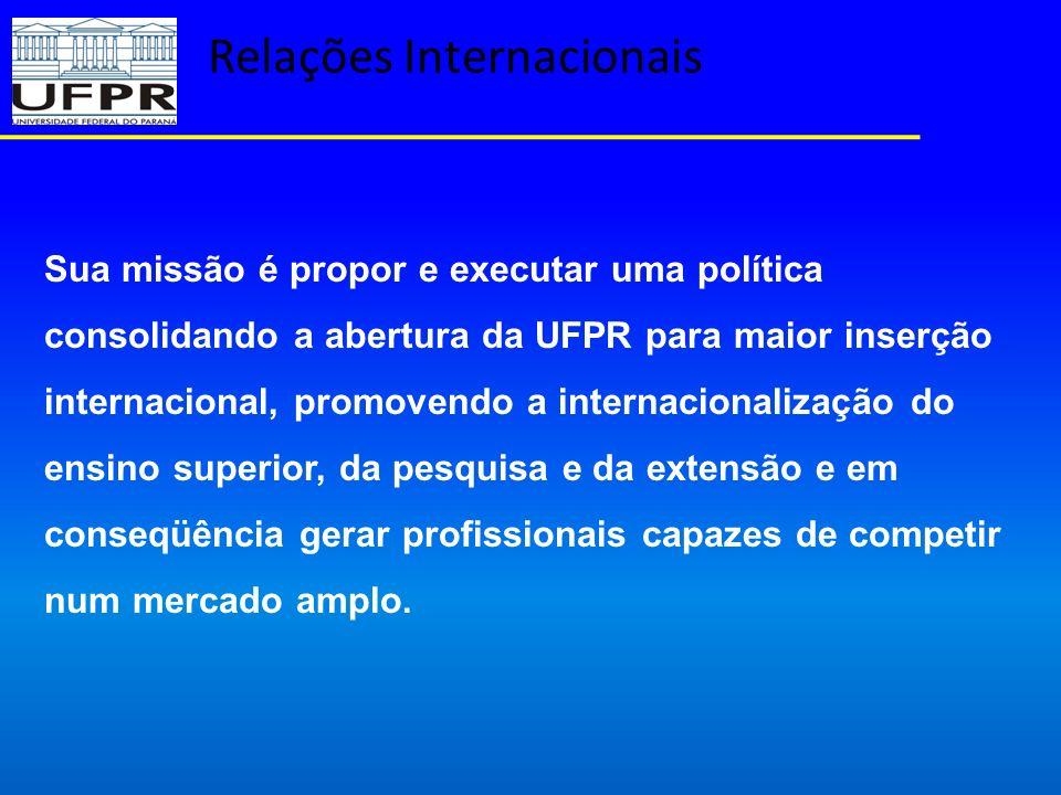 Relações Internacionais Sua missão é propor e executar uma política consolidando a abertura da UFPR para maior inserção internacional, promovendo a in
