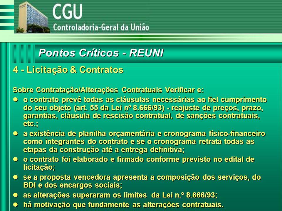 Pontos Críticos - REUNI 4 - Licitação & Contratos Sobre Contratação/Alterações Contratuais Verificar e: o contrato prevê todas as cláusulas necessárias ao fiel cumprimento do seu objeto (art.